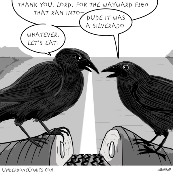 Remember crows: say your prayers and eat your roadkill.