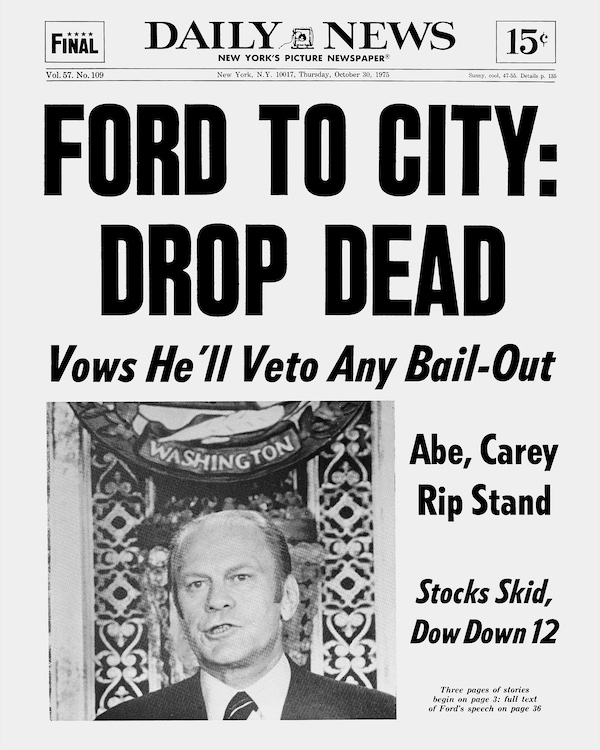 UNITED STATES - OCTOBER 30: Daily News Front page October 30, 1975 Headlines: FORD TO CITY: DROP DEAD Vows He'll Veto Any Bail-Out President Ford gives his message at Washington's National Press Club. Gerald Ford (Photo by NY Daily News Archive via Getty Images)