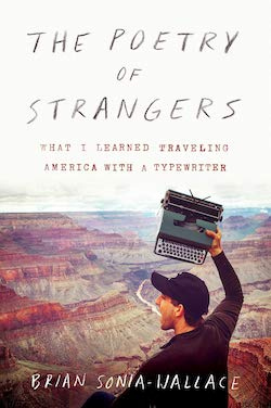 Brian Sonia-Wallace's The Poetry of Strangers: What I Learned Traveling America with a Typewriter