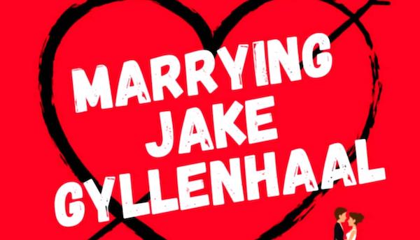 Marrying Jake Gyllenhaal