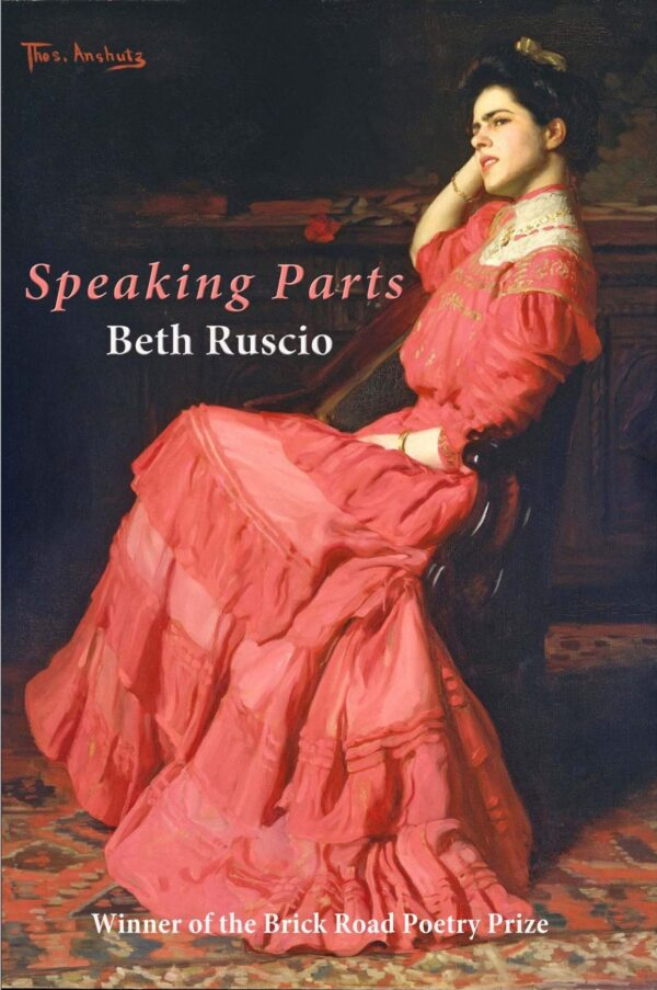 The cover of Speaking Parts, a book by Beth Ruscio. It shows a painting of a woman in a red period dress, sitting on a chair, looking off to the left of the frame.